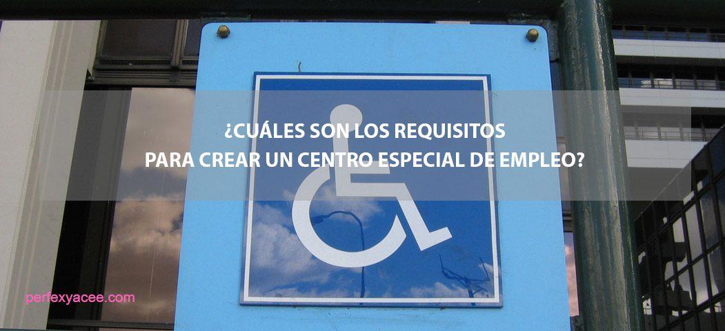 requisitos para crear un centro especial de empleo